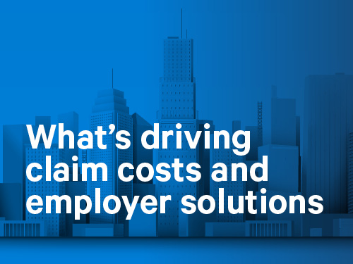 What's Driving Claim Costs and Employer Solutions